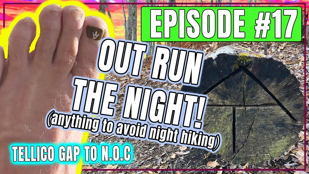 Episode 17 – Out Run the Night!!! Tellico Gap to The N.O.C
